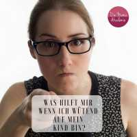 Mein Kind hört nicht auf mich - was hilft mir wenn ich als Mutter wütend bin