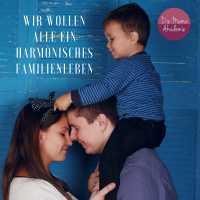 Harmonisches Familienleben - wir wünschen uns alle ein hamonisches Familienleben