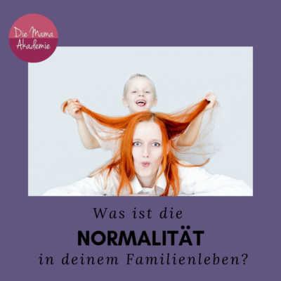Entspanntes Familienleben leben - Was ist deine Normalität