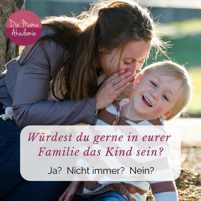 Würdest du gerne das Kind in eurer Familie sein?