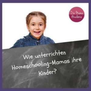 Homeschooling - Wie unterrichten Homeschooling Mamas ihre Kinder?
